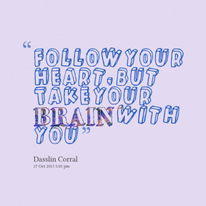 Quotes Picture: follow your heart, but take your brain with you