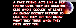 fake friend acts like a best friend until they see someone else who