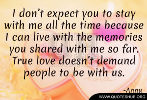 don't expect you to stay with me all the time because I can live ...