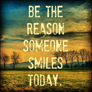 Be the reasons someone smiles today. Make your smile infectious ...