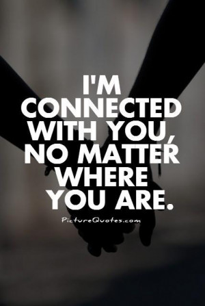 connected with you, no matter where you are Picture Quote #1