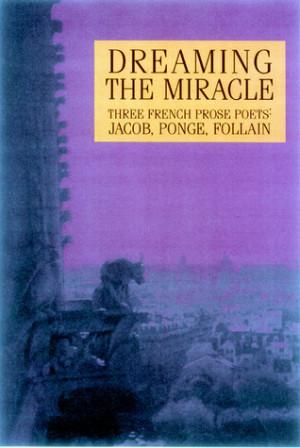 ... : Three French Prose Poets: Max Jacob, Jean Follain, Francis Ponge