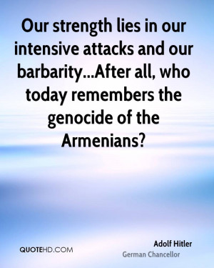 Our strength lies in our intensive attacks and our barbarity...After ...