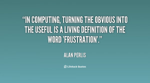In computing, turning the obvious into the useful is a living ...