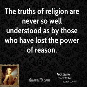 The truths of religion are never so well understood as by those who ...
