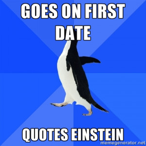 Socially Awkward Penguin - Goes on first date quotes einstein