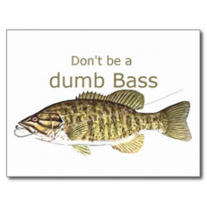 dont_be_a_dumb_bass_funny_fish_quote_postcard ...