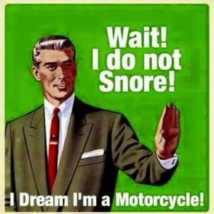 wait i do not snore I dream i'm a motorcycle.jpg
