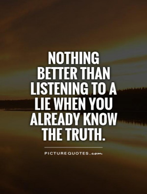 ... listening to a lie when you already know the truth Picture Quote #1