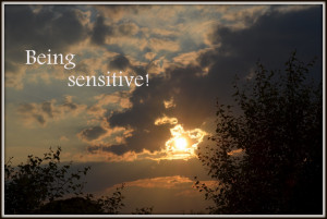 Being sensitive!