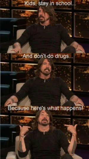 Dave Grohl -- stay in school!