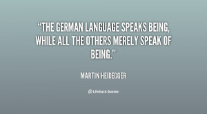 The German language speaks Being, while all the others merely speak of ...