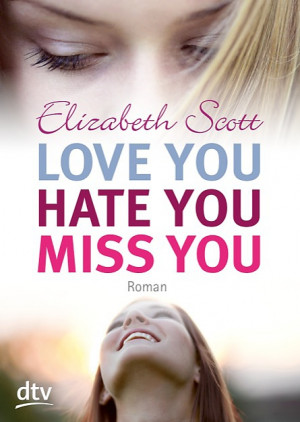 Love you, hate you, miss you von Elizabeth Scott
