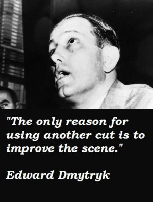 Edward dmytryk famous quotes 4