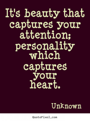 ... captures your attention; personality which captures your heart