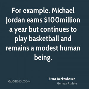 For example, Michael Jordan earns $100million a year but continues to ...