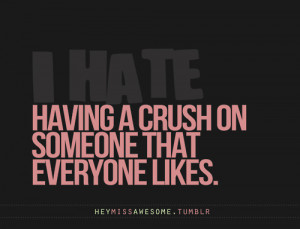 Having a crush on someone everyone likes We all... - HEYMISSAWESOME