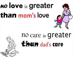 Mom's love dad's care