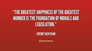 The greatest happiness of the greatest number is the foundation of ...