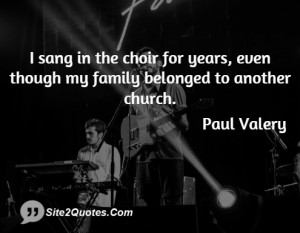 sang in the choir for years, even though my family belonged to ...