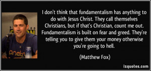 don't think that fundamentalism has anything to do with Jesus Christ ...