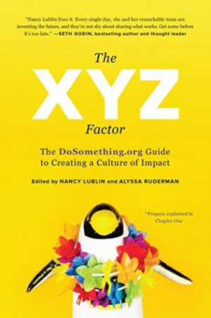 The XYZ Factor: The DoSomething.org Guide to Creating a Culture of ...