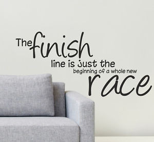 THE-FINISH-LINE-IS-JUST-THE-BEGINNING-OF-NEW-RACE-Wall-sticker-quote ...