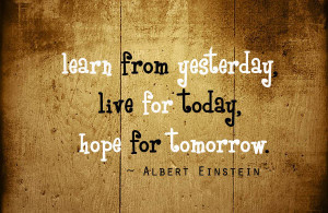 Learn From Yesterday Live For Today Quotes Saying Pictures Picture