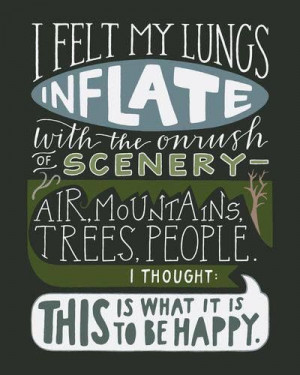 ... mountains, trees, people. I thought: This is what it is to be happy