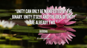 Unity can only be manifested by the Binary. Unity itself and the idea ...