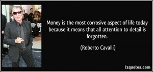 ... it means that all attention to detail is forgotten. - Roberto Cavalli