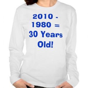 30th Birthday Shirt: 2010 - 1980 = 30 Years Old!