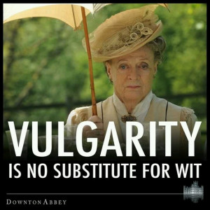... quote, by our favorite quote-worthy character, the Dowager Countess of