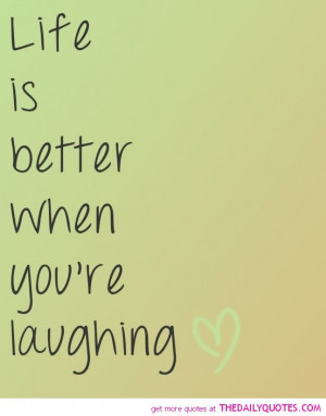 life-better-laughing-quote-happy-quotes-sayings-pics-pictures-images ...