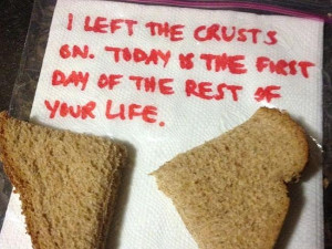 Not a famous quote ... just excellent parenting. Team crusts. Source ...