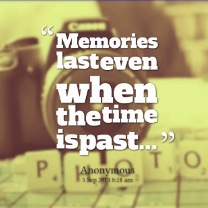 Quotes Picture: memories last even when the time is past