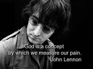 God is a concept by which we measure our pain.""