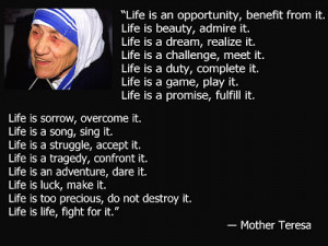 ... too precious do not destroy it life is life fight for it mother teresa