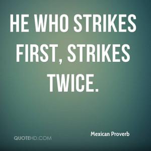 He who strikes first, strikes twice.