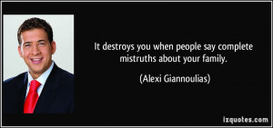 It destroys you when people say complete mistruths about your family ...