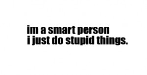 ... for this image include: rebelious, quote, quotes, smart and stupid