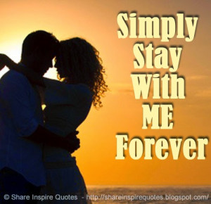 stay with me forever share inspire quotes inspiring quotes love quotes