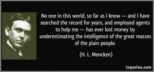 No one in this world, so far as I know — and I have searched the ...