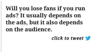 Click to tweet this quote: Will you lose fans if you run ads? It ...