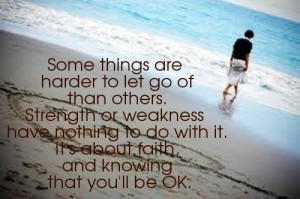 Some Things Are Harder To Let Go Of Than Others - Faith Quotes