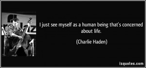 quote i just see myself as a human being that s concerned about life
