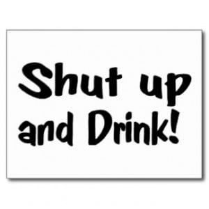 Shut Up And Drink Post Cards