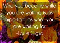 ... as what you are waiting for. -Louie Giglio #quote #inspiration