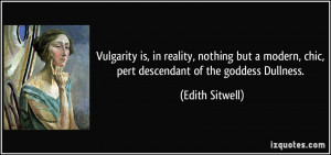 Vulgarity is, in reality, nothing but a modern, chic, pert descendant ...