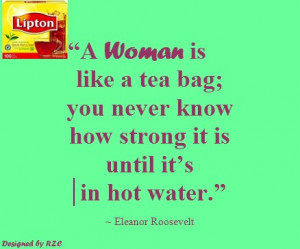 Quotes in English - Quotes of Eleanor Roosevelt, A woman is like a tea ...